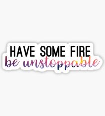 Have Some Fire - Be Unstoppable Sticker