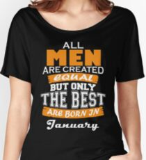All Men are Created Equal but Only The Best are Born in January Women's Relaxed Fit T-Shirt