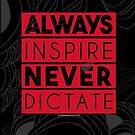 Alway Inspire, Never Dictate... by Jevon Roche