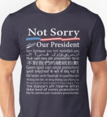 Not Sorry About Our President T-Shirt