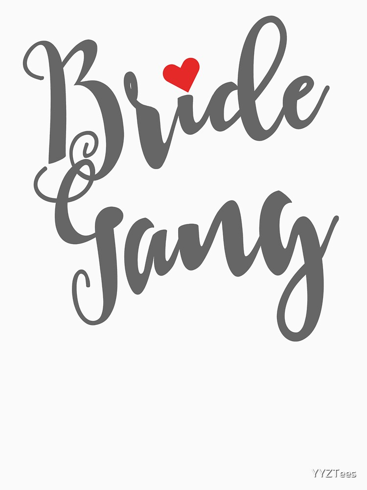 Bride Gang Bachelorette Party Wedding With Red Heart by YYZTees