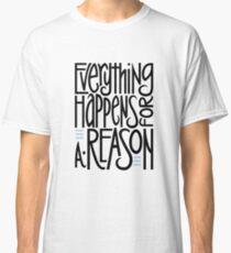 Everything Happens for a Reason T-shirt Classic T-Shirt