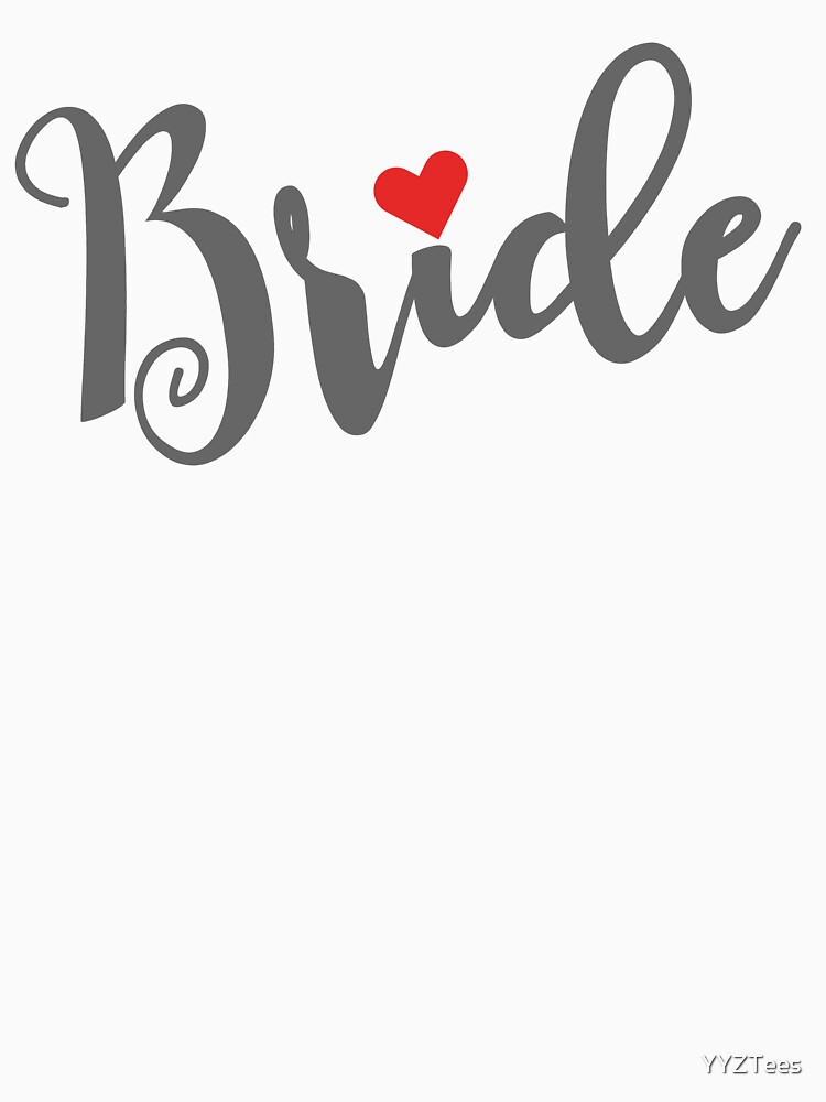 Bride Bachelorette Party Wedding With Red Heart by YYZTees
