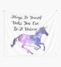Always be yourself unless you can be a unicorn. Wall Tapestry