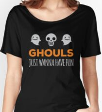 Ghouls Just Wanna Have Fun Women's Relaxed Fit T-Shirt