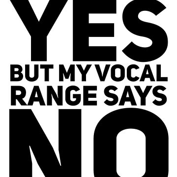my heart says yes but my vocal range says no by katrinawaffles
