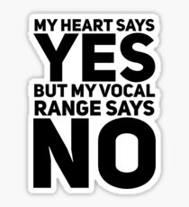 my heart says yes but my vocal range says no Sticker