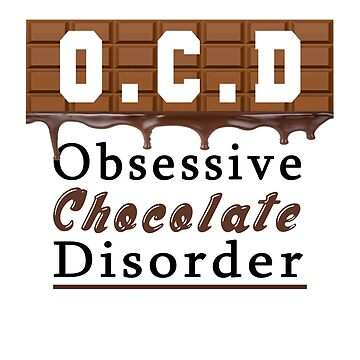 OCD Obsessive Chocolate Disorder Funny Humor T-Shirt by suespak