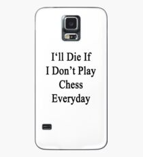 I'll Die If I Don't Play Chess Everyday  Case/Skin for Samsung Galaxy