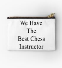 We Have The Best Chess Instructor  Studio Pouch