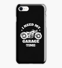 I NEED MY GARAGE TIME iPhone Case/Skin
