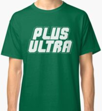 PLUS ULTRA !!! Classic T-Shirt