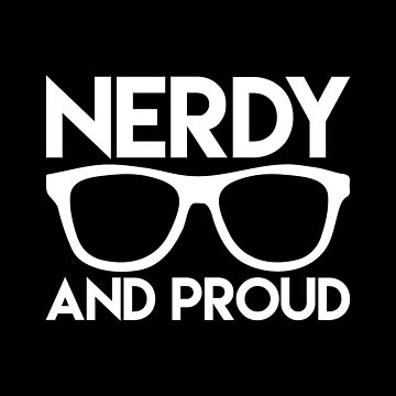 Nerdy & Proud by JoyfulTypist