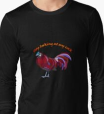348c68561 Stop looking at my cock with a red rooster Long Sleeve T-Shirt