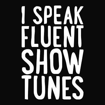 I Speak Fluent Show Tunes by sulievan