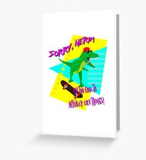 Sorry, nerd! Greeting Card