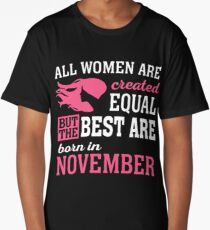 ALL WOMEN ARE CREATED EQUAL BUT THE BEST ARE BORN IN November Long T-Shirt