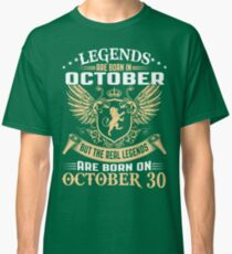 Legends Are Born On October 30 Classic T-Shirt