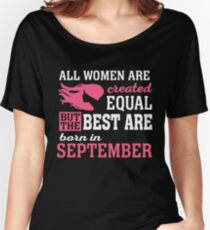 ALL WOMEN ARE CREATED EQUAL BUT THE BEST ARE BORN IN September Women's Relaxed Fit T-Shirt