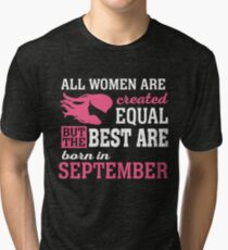 ALL WOMEN ARE CREATED EQUAL BUT THE BEST ARE BORN IN September Tri-blend T-Shirt