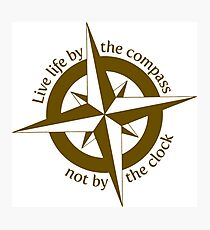 Live by the compass, not the clock Photographic Print