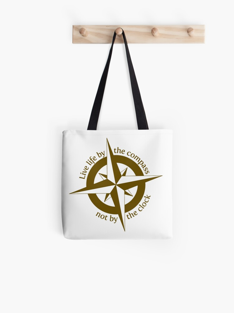 Live by the compass, not the clock   Tote Bag