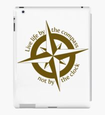 Live by the compass, not the clock iPad Case/Skin
