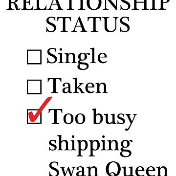 Relationship Status - Too Busy Shipping Swan Queen by A-Starry-Night