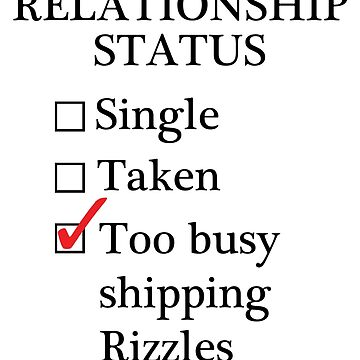 Relationship Status - Too Busy Shipping Rizzles by A-Starry-Night