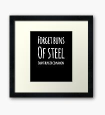 Forget buns of steel I want buns of cinnamon Framed Print