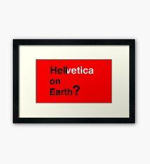Helvetica - Hell on Earth? Framed Print