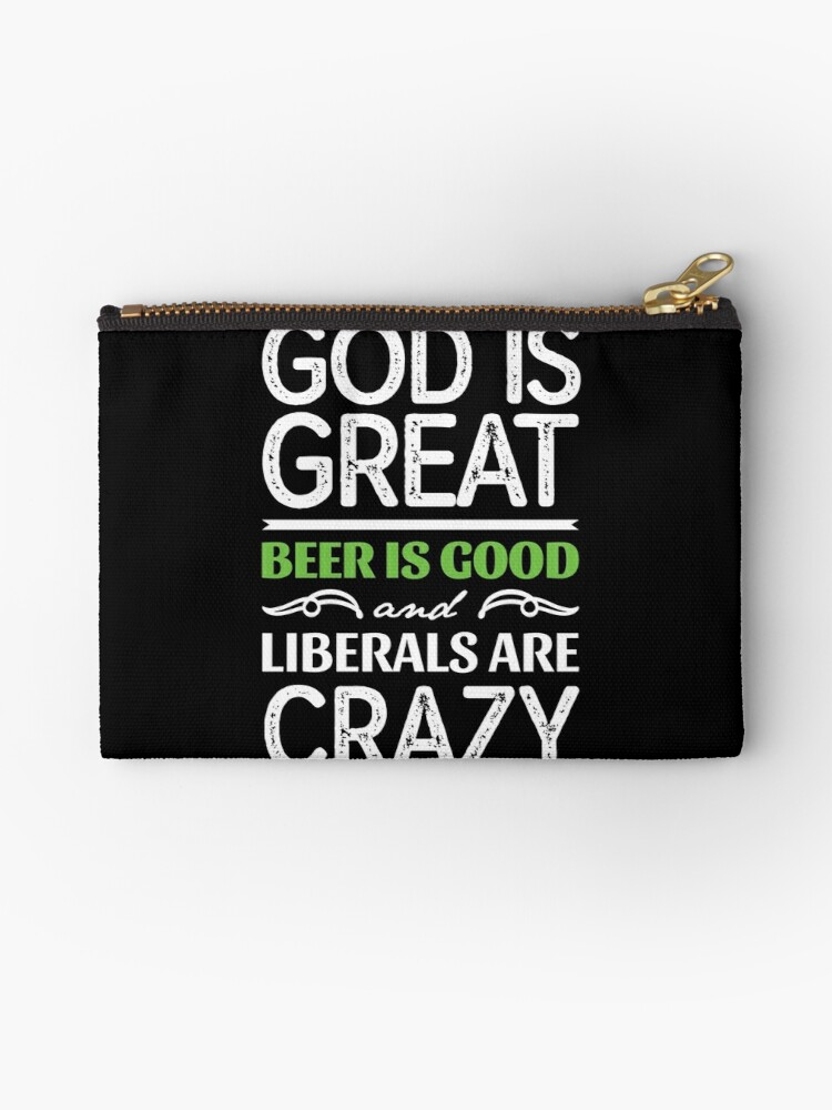 God is Great Beer is Good and Liberals are Crazy