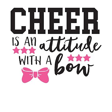 Cheer Is An Attitude With A Bow by adametzb