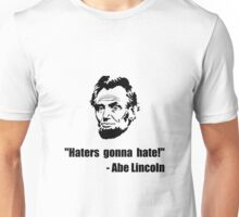 Haters Gonna Hate Lincoln Unisex T-Shirt