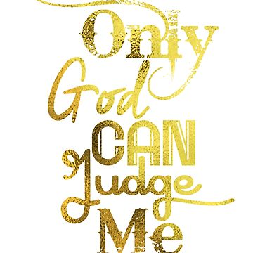 Only God Can Judge Me by Llg-Design