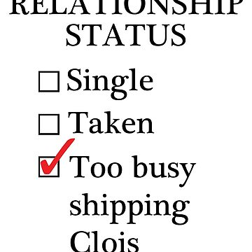 Relationship Status - Too Busy Shipping Clois by A-Starry-Night