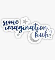 Some Imagination, huh? Sticker