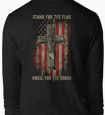 Stand for the flag. Kneel for the cross. Long Sleeve T-Shirt