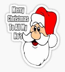 Fun Novelty Christmas Shirt Merry Christmas To All My Ho's Sticker