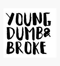 young dumb and broke Photographic Print