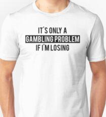 Gambling Problem Funny T-Shirt