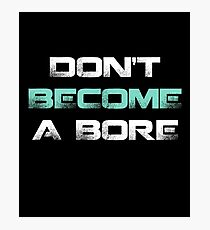 DON'T BECOME A BORE Photographic Print