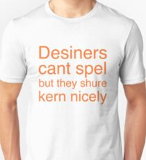 Designers can't spell Unisex T-Shirt