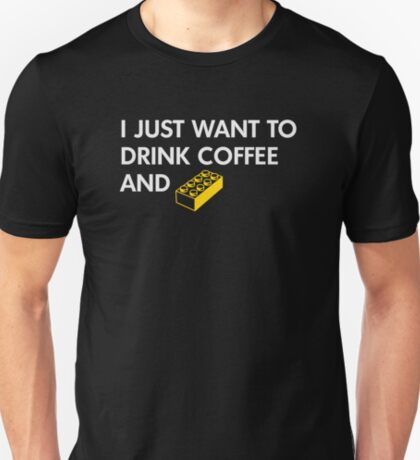 I Just Want to Drink Coffee and [BRICK]! T-Shirt
