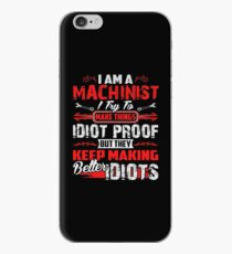 I Am A Machinist I Try To Make Things Idiot Proof But They Keep Making Better Idiots iPhone Case