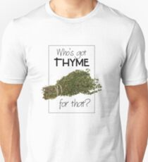 Who's got thyme for that? T-Shirt