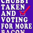 Chubby Taken and Voting for Much More Bacon by electrovista