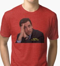 I'll Kill You Tri-blend T-Shirt