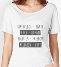 Birthplace Earth, Race Human, Politics Freedom, Religion Love, quote Women's Relaxed Fit T-Shirt