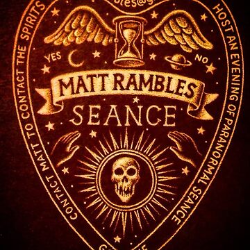 Matt Rambles Seance by ThomasSciacca